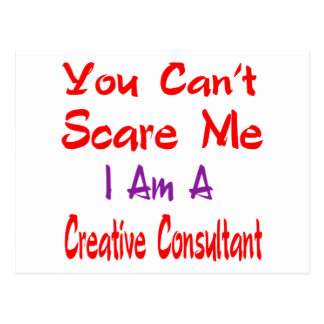 You can't scare me I'm a Creative consultant. Postcard