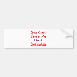 You can't scare me I'm a Criminal justice notable. Bumper Sticker