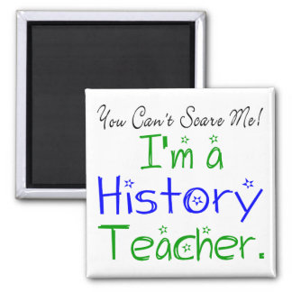 You Can't Scare Me I'm a History Teacher Square Magnet