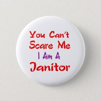 You can't scare me i'm a janitor. 6 cm round badge