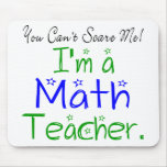You Can't Scare Me I'm a Math Teacher Mouse Pad