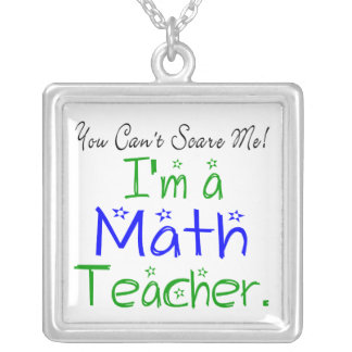 You Can't Scare Me I'm a Math Teacher Square Pendant Necklace