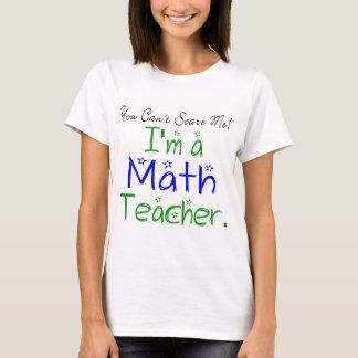 You Can't Scare Me I'm a Math Teacher T-Shirt
