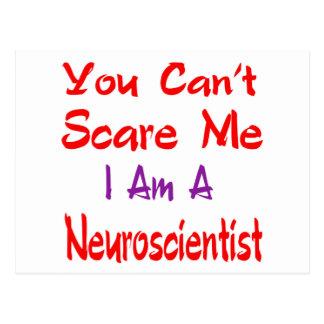 You can't scare me I'm a Neuroscientist. Postcard