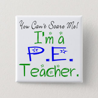 You Can't Scare Me I'm a PE Teacher 15 Cm Square Badge