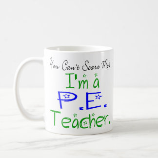 You Can't Scare Me I'm a PE Teacher Coffee Mug