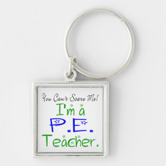 You Can't Scare Me I'm a PE Teacher Silver-Colored Square Key Ring