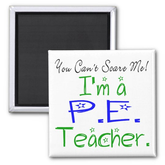 You Can't Scare Me I'm a PE Teacher Square Magnet