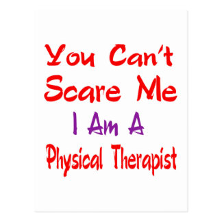 You can't scare me I'm a Physical Therapist. Postcard