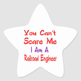 You can't scare me I'm a Railroad engineer. Star Sticker