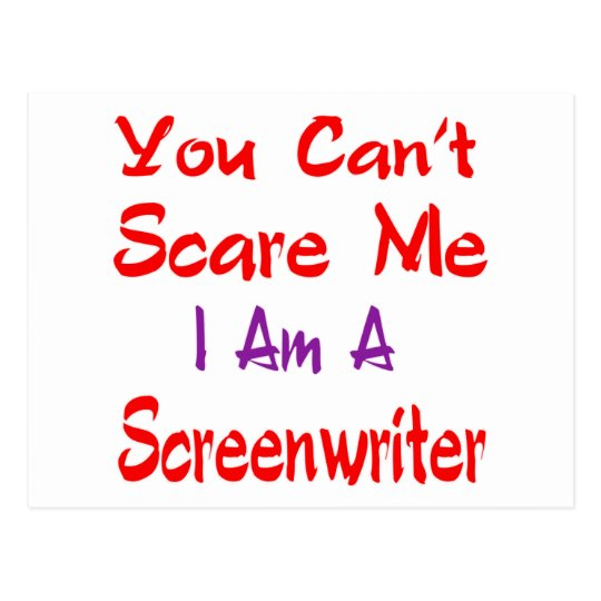 You can't scare me I'm a Screenwriter. Postcard