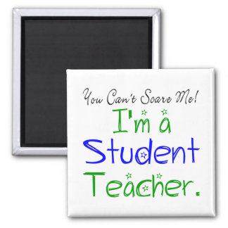 You Can't Scare Me I'm a Student Teacher Square Magnet