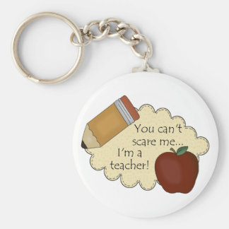 You Can't Scare Me...I'm A Teacher! Basic Round Button Key Ring