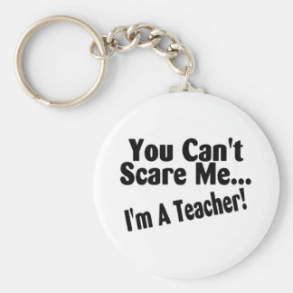 You Cant Scare Me Im A Teacher Basic Round Button Key Ring