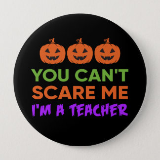 You can't scare me, I'm a teacher funny Halloween 10 Cm Round Badge