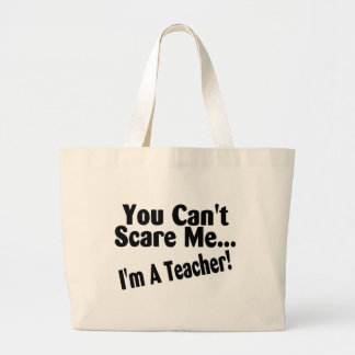 You Cant Scare Me Im A Teacher Large Tote Bag