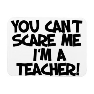 You can't scare me I'm a teacher Rectangular Magnets