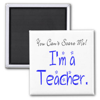You Can't Scare Me I'm a Teacher Square Magnet