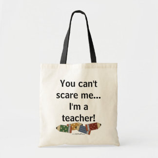 You can't scare me...I'm a teacher! Tote Bags
