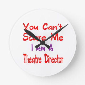 You can't scare me I'm a Theatre director. Round Clock