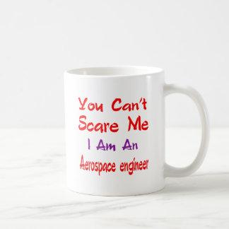 You can't scare me I'm an Aerospace engineer. Basic White Mug