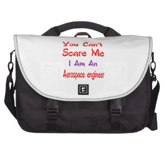 You can't scare me I'm an Aerospace engineer. Laptop Commuter Bag