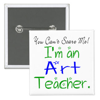 You Can't Scare Me I'm an Art Teacher 15 Cm Square Badge