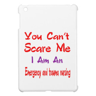 You can't scare me I'm an Emergency and trauma nur iPad Mini Cases