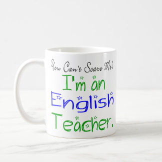 You Can't Scare Me I'm an English Teacher Coffee Mug