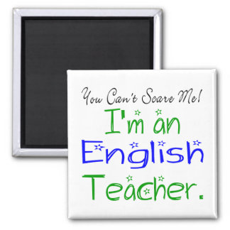 You Can't Scare Me I'm an English Teacher Magnet