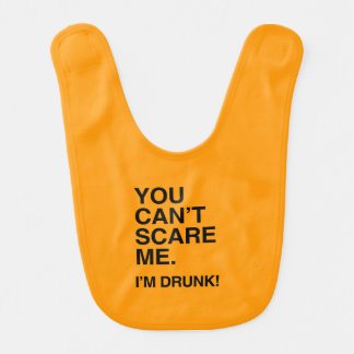 YOU CAN'T SCARE ME, I'M DRUNK - Halloween Baby Bib