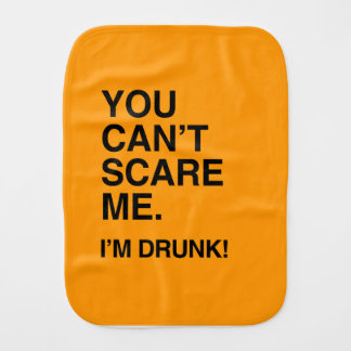 YOU CAN'T SCARE ME, I'M DRUNK - Halloween Burp Cloths