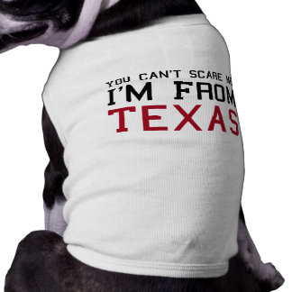 You Can't Scare Me, I'm From Texas Sleeveless Dog Shirt