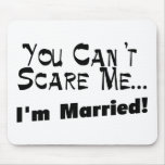 You Can't Scare Me I'm Married