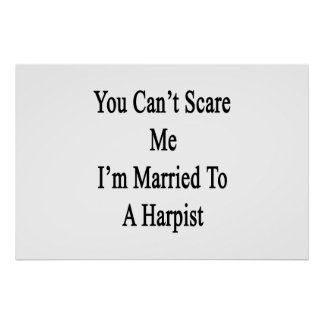 You Can't Scare Me I'm Married To A Harpist Poster