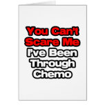 You Can't Scare Me...I've Been Through Chemo