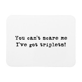 You Can't Scare Me I've Got Triplets Car Magnet