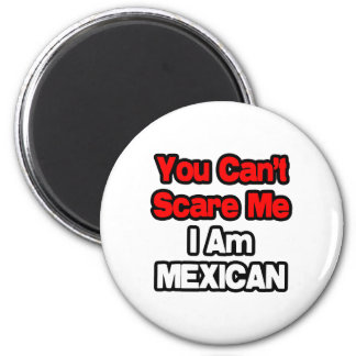 You Can't Scare Me...Mexican Refrigerator Magnet