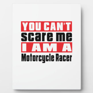 You Can't Scare Me Motorcycle Racer Designs Display Plaque