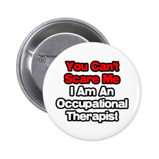 You Can't Scare Me...Occupational Therapist 6 Cm Round Badge