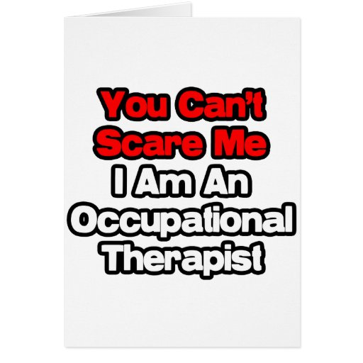You Can't Scare Me...Occupational Therapist Greeting Cards