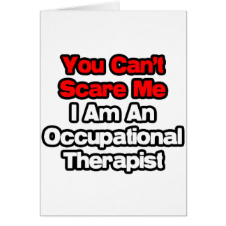 You Can't Scare Me...Occupational Therapist Greeting Card