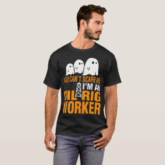 You Cant Scare Me Oil Rig Worker Halloween Tshirt