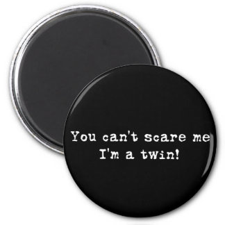 You can't scare me twins magnet