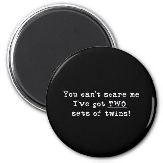 You can't scare me two sets of twins 6 cm round magnet