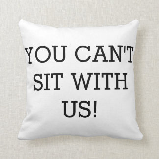 You Can't Sit With Us!! Decor Throw Pillow