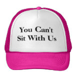 You Can't sit with us hat! Cap