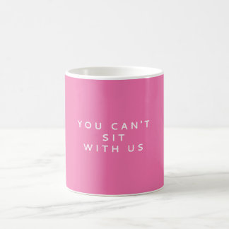 YOU CAN'T SIT WITH US | MEAN GIRLS QUOTE COFFEE MUG