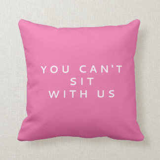 YOU CAN'T SIT WITH US | MEAN GIRLS QUOTE CUSHION