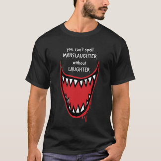 You Can't Spell MANSLAUGHTER without LAUGHTER T-Shirt